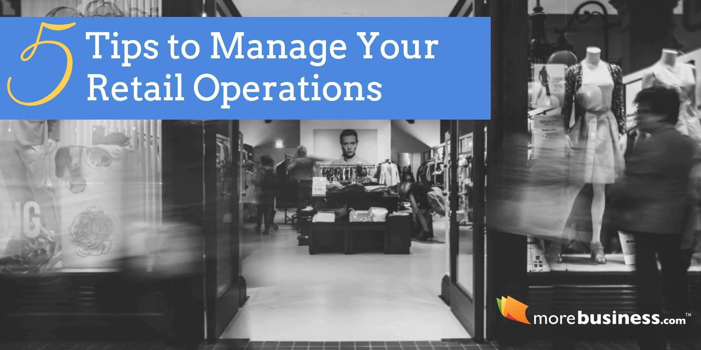 5 Tips For Managing Retail Operations